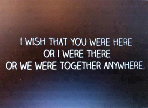 we live together there from here i wish that you were here or i were there or we were