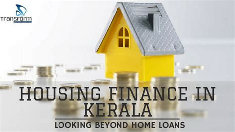 housing finance loans housing finance in kerala beyond home loans transform property