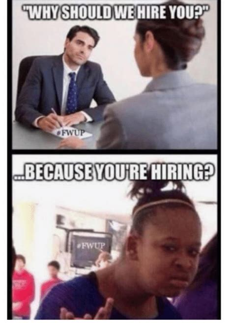Why Is A Meme Called A Meme - why should we hire you afw because youre hiring meme on