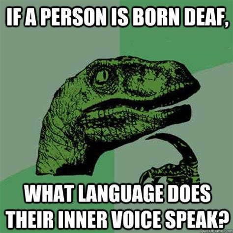 Voice Meme Questions - if a person is born deaf what language does their inner