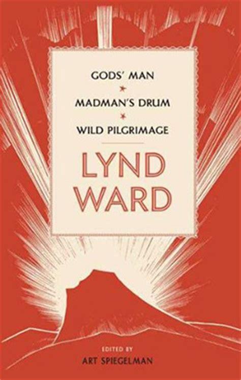 god a madman books lynd ward gods madman s drum pilgrimage