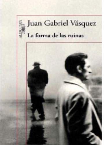 libro las reputaciones noticias y libros la forma de las ruinas obra de juan gabriel v 225 squez