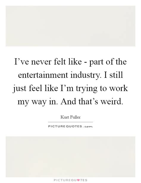 And Just Like That Im 19 Entertainments A by I Ve Never Felt Like Part Of The Entertainment Industry