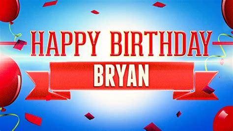 imagenes happy birthday bryan happy birthday bryan youtube