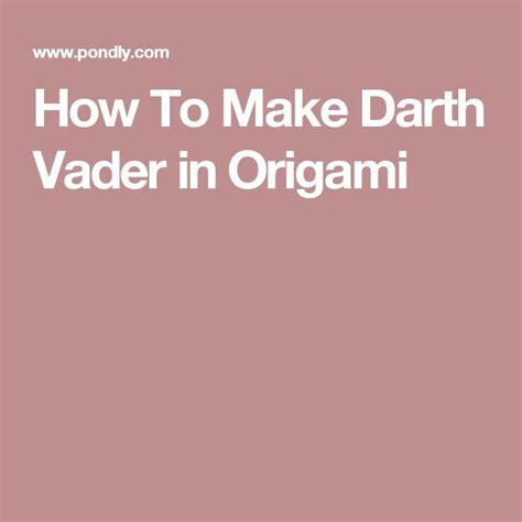How To Make Origami Darth Vader Step By Step - 25 best ideas about origami darth vader on