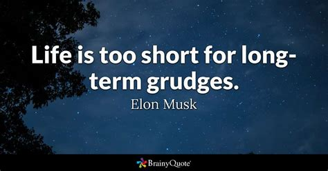 elon musk quotes on life life is too short for long term grudges elon musk