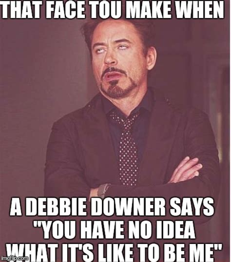 Debbie Downer Meme - face you make robert downey jr meme imgflip