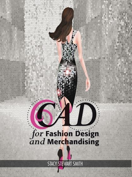 fashion design and merchandising cad for fashion design and merchandising stacy stewart