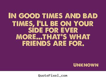 friendship quotes  good times  bad times ill    side