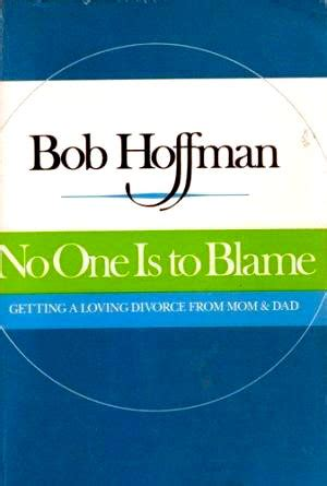 no one is to blame bob hoffman no one is to blame hoffman institute uk
