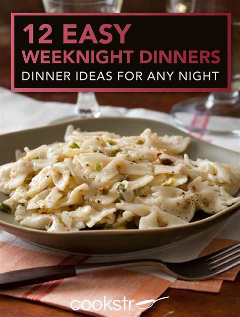 ideas for dinner 12 easy weeknight dinners dinner ideas for any night