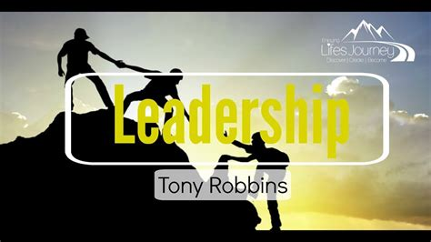 tony robbins the journey 1522051112 tony robbins we are all leaders 1 skill in life is influence youtube
