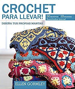 crochet pattern books in spanish crochet para llevar dise 241 a tus propias mantas spanish