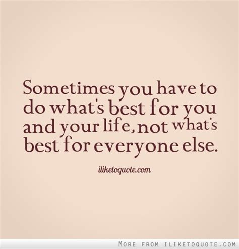 best positive quotes quote sometimes sometimes you to do what s best for you and your