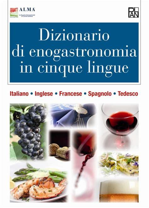 dizionario di cucina italiano inglese libro dizionario di enogastronomia in cinque lingue