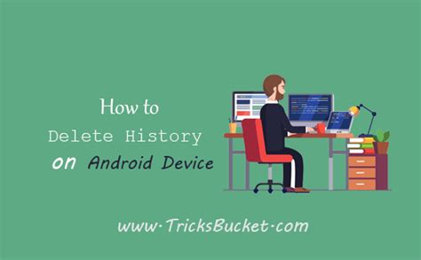 how to clear history on android how to clear cache and delete history on android device browser