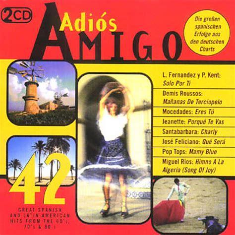 great spanish and latin latino folk pop va adios amigo 42 great spanish and latin american hits from the 60 s 70