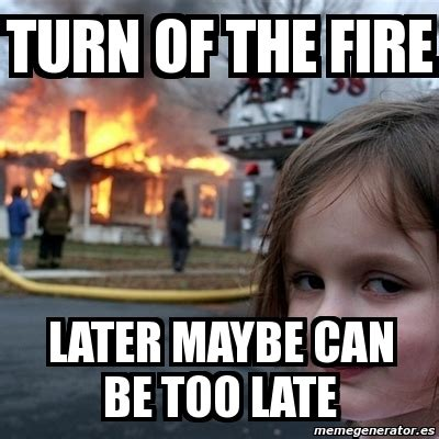 Fire Girl Meme - meme disaster girl turn of the fire later maybe can be