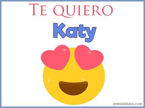 imagenes te quiero katy te quiero katy en entrelaluna