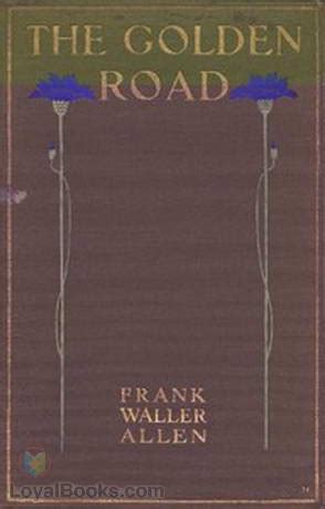 the golden road books the golden road by frank waller allen free at loyal books