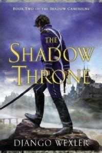 the infernal battalion the shadow caigns books django wexler the thousand names the shadow throne