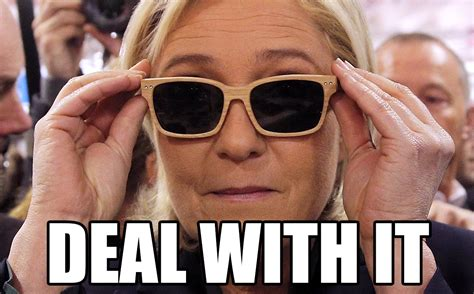 It Memes - marine le pen deal with it know your meme