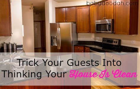 Fool Your Guests by Trick Your Guests Into Thinking Your House Is Clean Baby