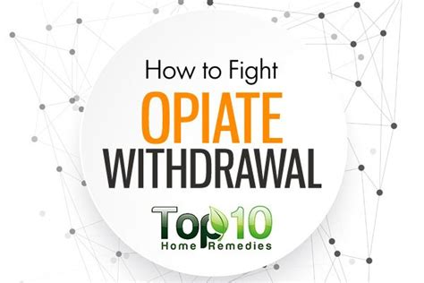 how to fight opiate withdrawal top 10 home remedies