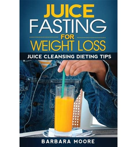 Juice Fasting For Weight Loss And Detox by Juice Fasting For Weight Loss Barbara 9781490532295