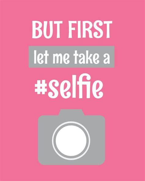 take a selfie but first let me take a selfie art print printable art