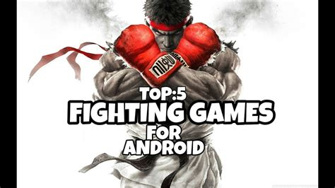 best fighting for android top 5 best fighting 2018 for android high graphic