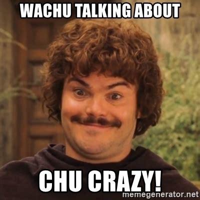 Crazy Meme - wachu talking about chu crazy nacholibre meme generator