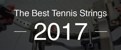 best tennis the 10 best tennis strings for 2017 a complete guide