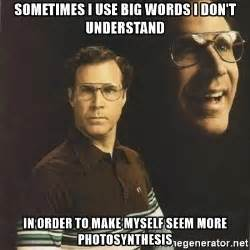 Big Words Meme - sometimes i use big words i don t understand in order to