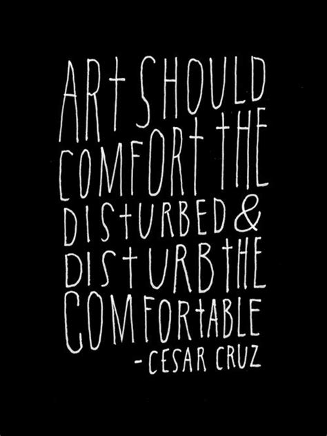 the comfortable words art should comfort the disturbed and disturb the