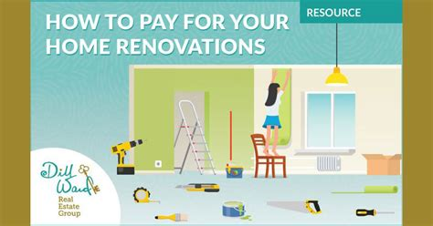 how to pay for your home renovations dill ward real