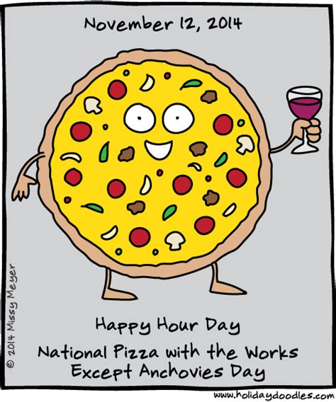 Happy Pizza With The Works Except Anchovies Day by November 12 2014 Happy Hour Day National Pizza With The