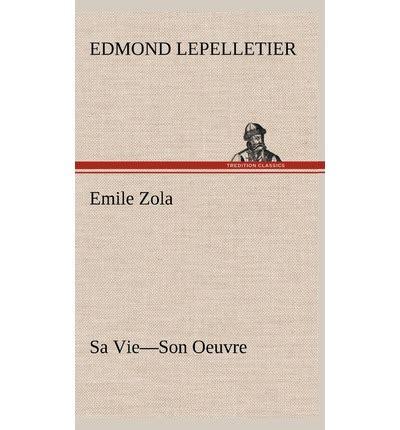 libro emile zola oeuvres emile zola sa vie son oeuvre edmond lepelletier 9783849146023