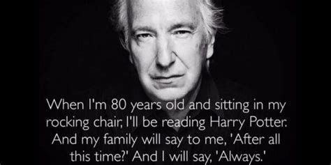 Alan Rickman Always Quote alan rickman never said harry potter rocking chair quote
