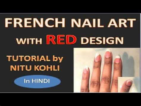 nail art tutorial in hindi french nail art with red design tutorial in hindi by nitu