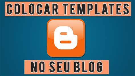 Como Colocar Template No Blogger Youtube | como colocar templates personalizado no seu blog youtube