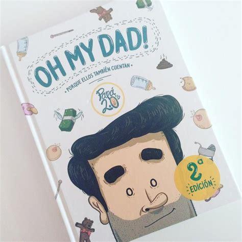libro oh my dad libros divertidos para embarazadas y mam 225 s recientes