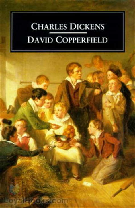 charles dickens biography david copperfield david copperfield by charles dickens free at loyal books