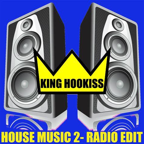 house music sharing house music 2 radio edit by king hookiss hulkshare
