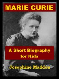 madame curie biography in english marie curie a short biography for kids by josephine