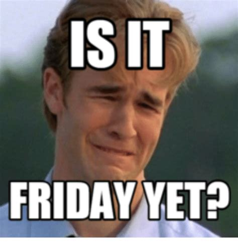 Is It Friday Yet Meme - search is it friday yet images memes on me me