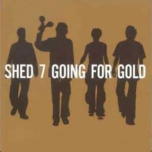 Shed Seven Lyrics by The Rock Shed Seven Going For Gold