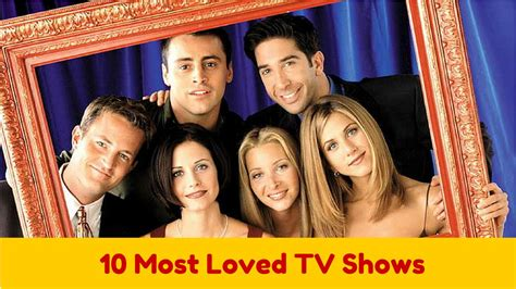 most popular tv shows 10 most loved popular tv shows of all time youtube