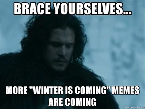 Meme Creator Winter Is Coming - brace yourselves more quot winter is coming quot memes are