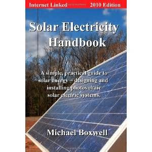 solar electricity handbook 2018 edition a simple practical guide to solar energy designing and installing solar photovoltaic systems books solar electricity handbook 2010 edition a simple